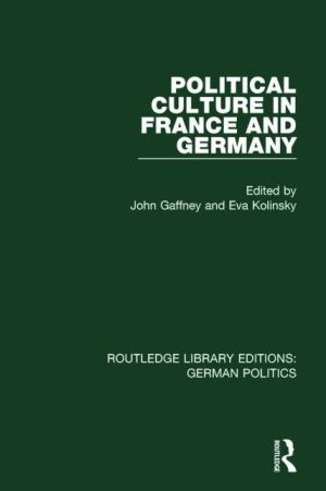 Political Culture in France and Germany (RLE: German Politics): A Contemporary Perspective