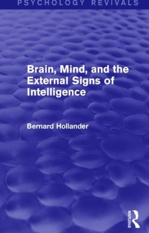 Brain, Mind, and the External Signs of Intelligence (Psychology Revivals)