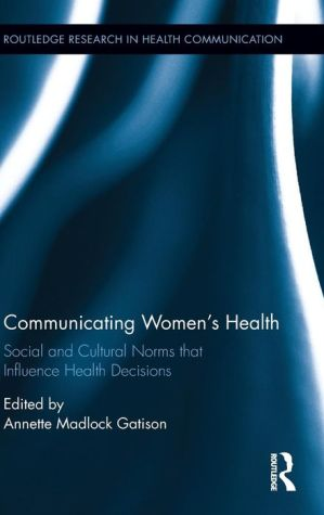 Communicating Women's Health: Social and Cultural Norms that Influence Health Decisions