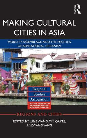 Making Cultural Cities in Asia: Mobility, assemblage, and the politics of aspirational urbanism