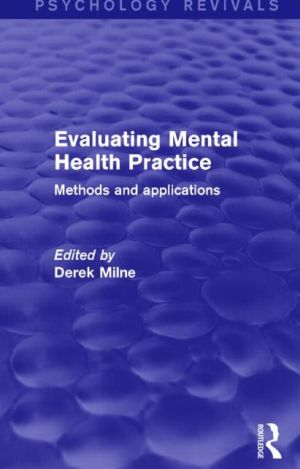 Evaluating Mental Health Practice (Psychology Revivals): Methods and Applications