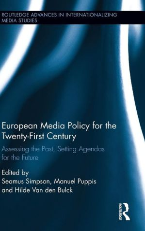 European Media Policy for the Twenty-First Century: Assessing the Past, Setting Agendas for the Future