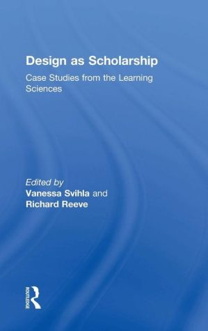 Design as Scholarship: Case Studies from the Learning Sciences