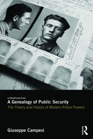 A Genealogy of Public Security: The Theory and History of Modern Police Powers