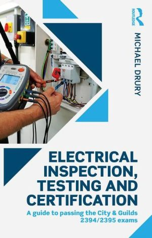 Electrical Inspection, Testing and Certification: A guide to passing the City & Guilds 2394/2395 exams