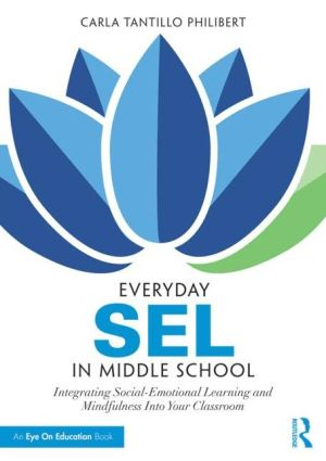 Everyday SEL in Middle School: Integrating Social-Emotional Learning and Mindfulness Into Your Classroom