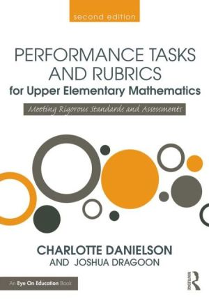 Performance Tasks and Rubrics for Upper Elementary Mathematics: Meeting Rigorous Standards and Assessments