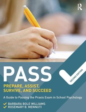 PASS: Prepare, Assist, Survive, and Succeed: A Guide to PASSing the Praxis Exam in School Psychology, 2nd Edition