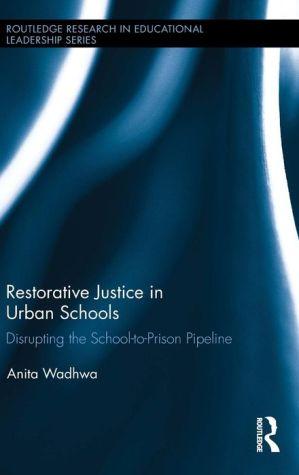 Restorative Justice in Urban Schools: Disrupting the School-to-Prison Pipeline