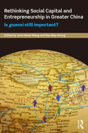 Rethinking Social Capital and Entrepreneurship in Greater China: Is Guanxi Still Important?