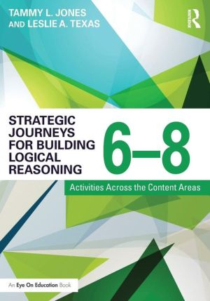 Strategic Journeys for Building Logical Reasoning, 6-8: Activities Across the Content Areas