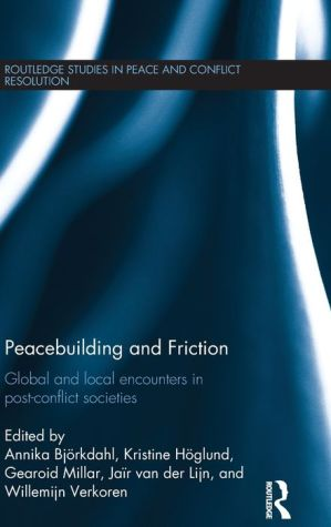 Peacebuilding and Friction: Global and Local Encounters in Post Conflict Societies