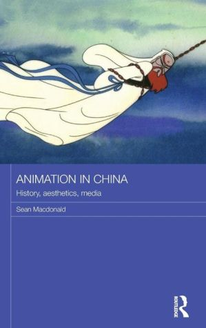 Animation in China: History, Aesthetics, Media