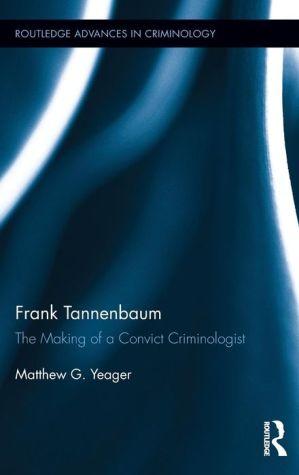 Frank Tannenbaum: The Making of a Convict Criminologist