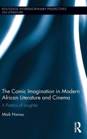 The Comic Imagination in Modern African Literature and Cinema: A Poetics of Laughter