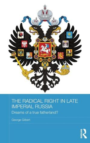 The Radical Right in Late Imperial Russia: Dreams of a True Fatherland?