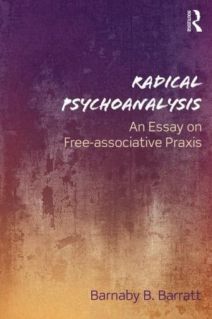 Radical Psychoanalysis: An Essay on Free-associative Praxis