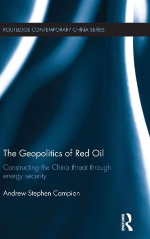 The Geopolitics of Red Oil: Constructing the China threat through energy security