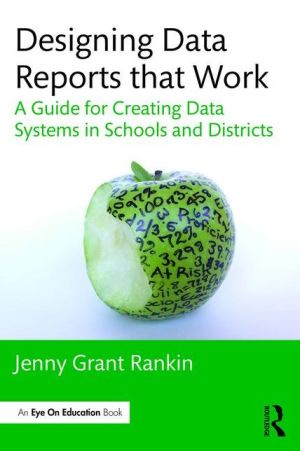 Designing Data Reports that Work: A Guide for Creating Data Systems in Schools and Districts