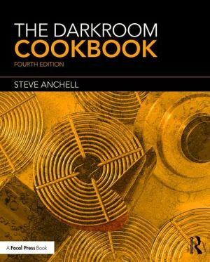 The Darkroom Cookbook: Fourth Edition