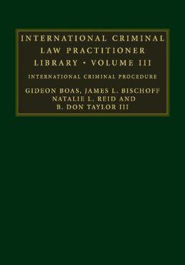 International Criminal Law Practitioner Library: Volume 3: International Criminal Procedure