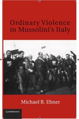 Ordinary Violence in Mussolini's Italy