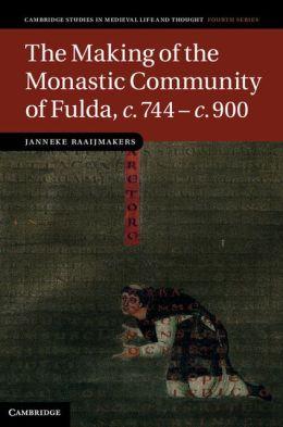 The Making of the Monastic Community of Fulda, c.744 - c.900