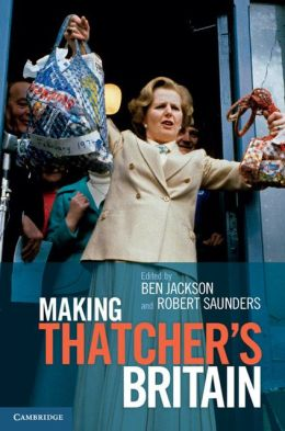 Making Thatcher's Britain