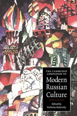 The Cambridge Companion to Modern Russian Culture