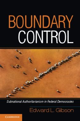 Boundary Control: Subnational Authoritarianism in Federal Democracies