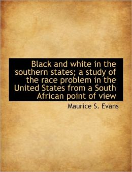 Black and white in the southern states; a study of the race problem in the United States from a South African point of view