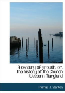 A Century of Growth, Or, the History of the Church Iwestern Maryland