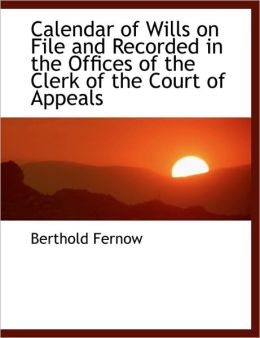 Calendar of Wills on File and Recorded in the Offices of the Clerk of the Court of Appeals