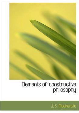Elements of constructive philosophy