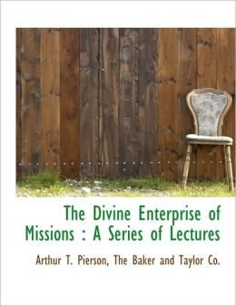 The Divine Enterprise of Missions: A Series of Lectures