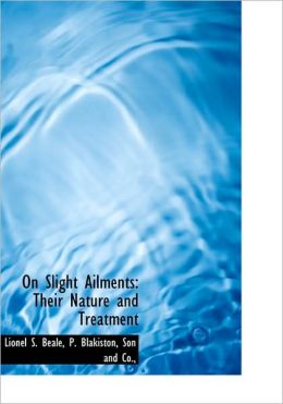 On Slight Ailments: Their Nature and Treatment