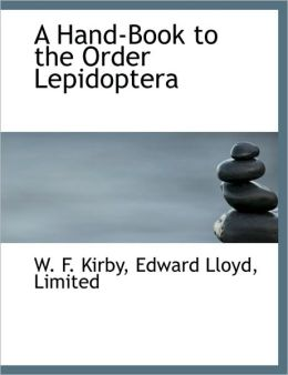 A Hand-Book to the Order Lepidoptera