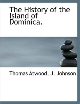 The History of the Island of Dominica.