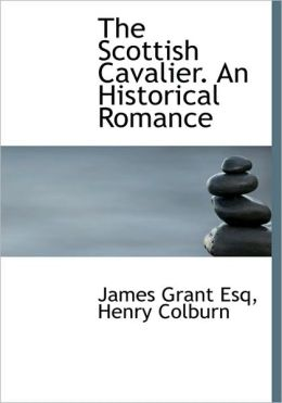 The Scottish Cavalier. an Historical Romance