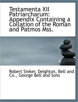 Testamenta XII Patriarcharum: Appendix Containing a Collation of the Roman and Patmos Mss.