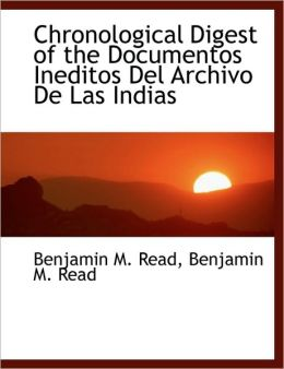 Chronological Digest of the Documentos Ineditos Del Archivo De Las Indias