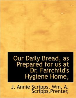 Our Daily Bread, as Prepared for Us at Dr. Fairchild's Hygiene Home,