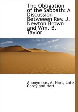 The Obligation of the Sabbath: A Discussion Betweeen REV. J. Newton Brown and Wm. B. Taylor