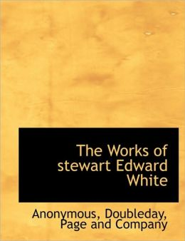 The Works of stewart Edward White