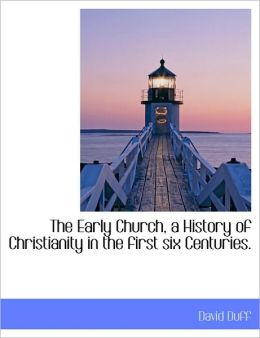 The Early Church, a History of Christianity in the first six Centuries.