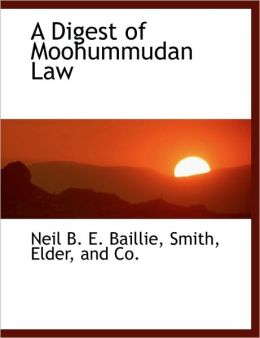 A Digest of Moohummudan Law