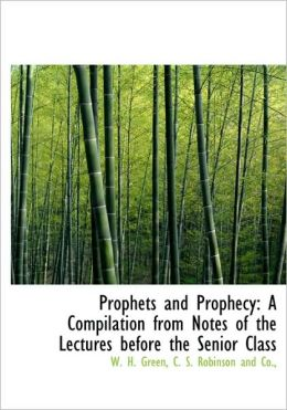 Prophets and Prophecy: A Compilation from Notes of the Lectures before the Senior Class