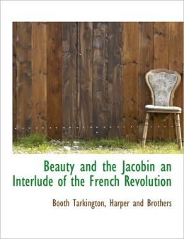 Beauty and the Jacobin an Interlude of the French Revolution