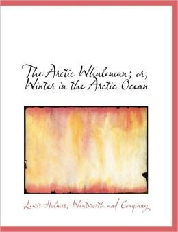 The Arctic Whaleman; or, Winter in the Arctic Ocean