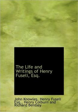 The Life and Writings of Henry Fuseli, Esq.